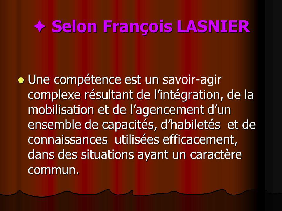 Selon François LASNIER Selon François LASNIER Une compétence est un complexe résultant de lintégration, de la mobilisation et de lagencement dun ensem