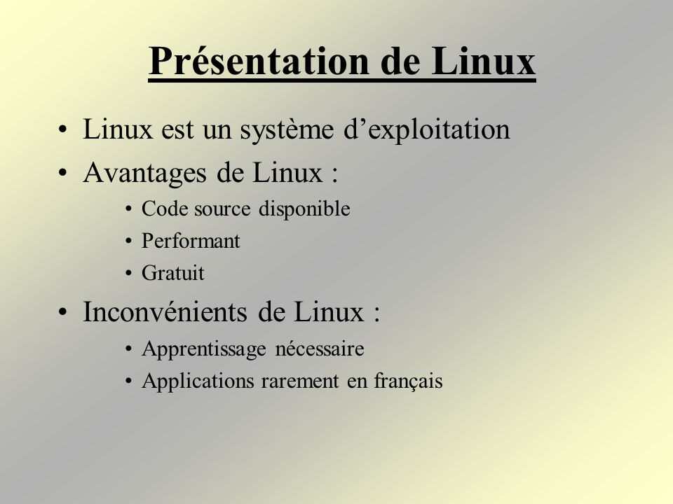 Présentation de Linux Linux est un système dexploitation Avantages de Linux : Code source disponible Performant Gratuit Inconvénients de Linux : Appre