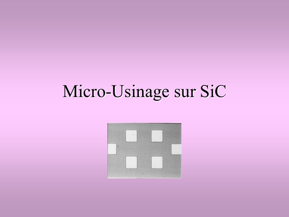 Micro-Usinage sur SiC