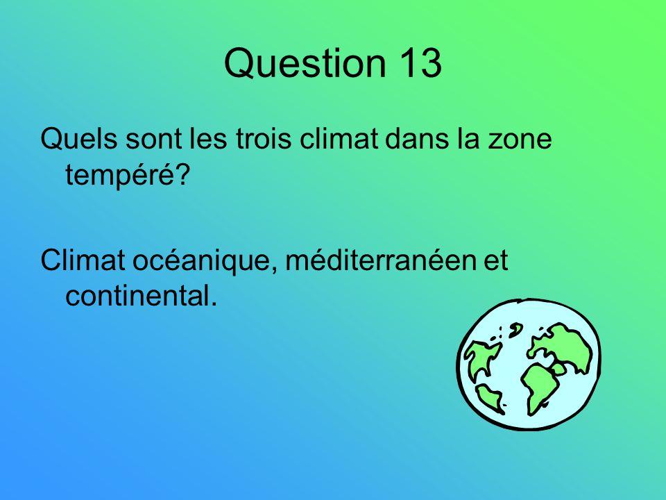Question 13 Quels sont les trois climat dans la zone tempéré? Climat océanique, méditerranéen et continental.