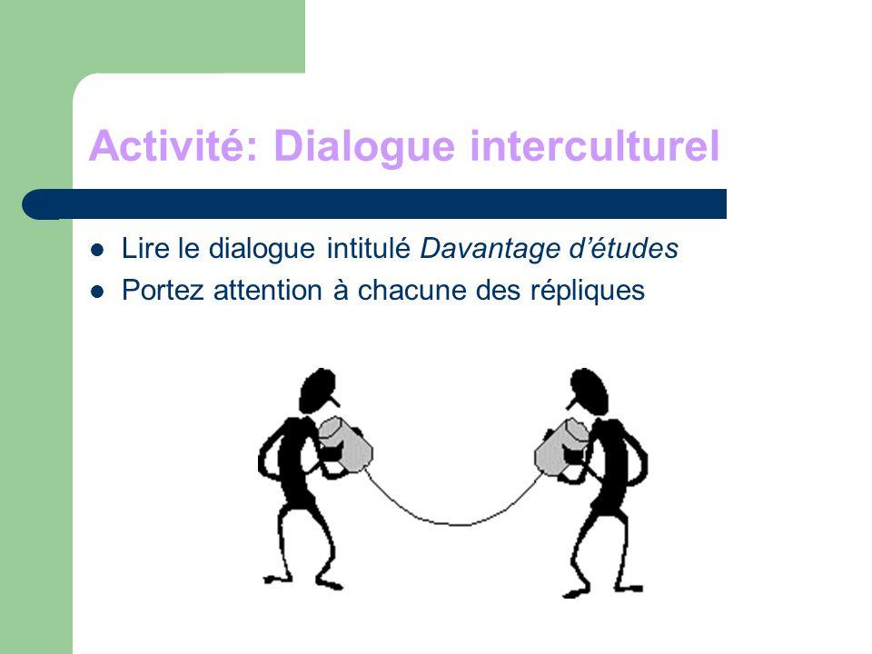 Activité: Dialogue interculturel Lire le dialogue intitulé Davantage détudes Portez attention à chacune des répliques