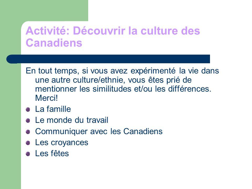 Activité: Découvrir la culture des Canadiens En tout temps, si vous avez expérimenté la vie dans une autre culture/ethnie, vous êtes prié de mentionner les similitudes et/ou les différences.
