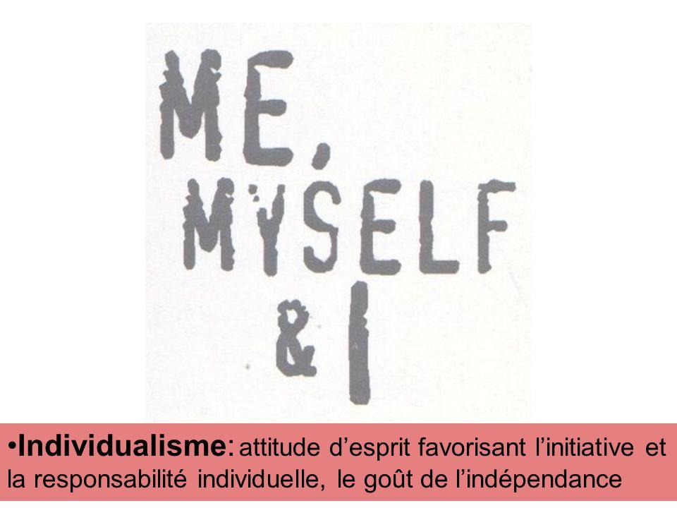 Individualisme: attitude desprit favorisant linitiative et la responsabilité individuelle, le goût de lindépendance