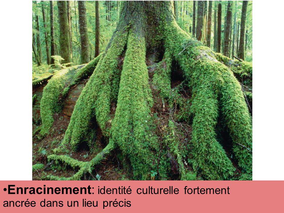 Enracinement: identité culturelle fortement ancrée dans un lieu précis