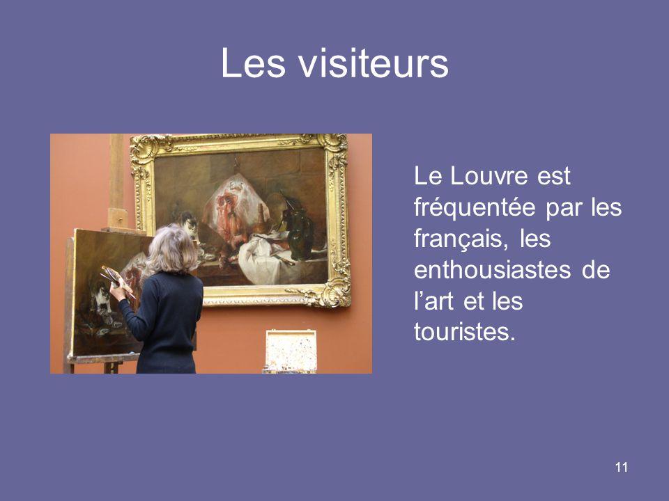 11 Les visiteurs Le Louvre est fréquentée par les français, les enthousiastes de lart et les touristes.