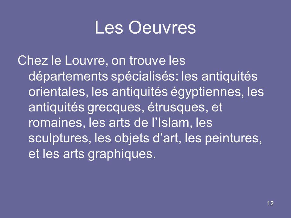 12 Les Oeuvres Chez le Louvre, on trouve les départements spécialisés: les antiquités orientales, les antiquités égyptiennes, les antiquités grecques,