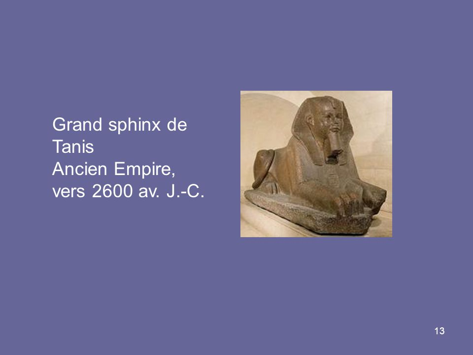 13 Grand sphinx de Tanis Ancien Empire, vers 2600 av. J.-C.