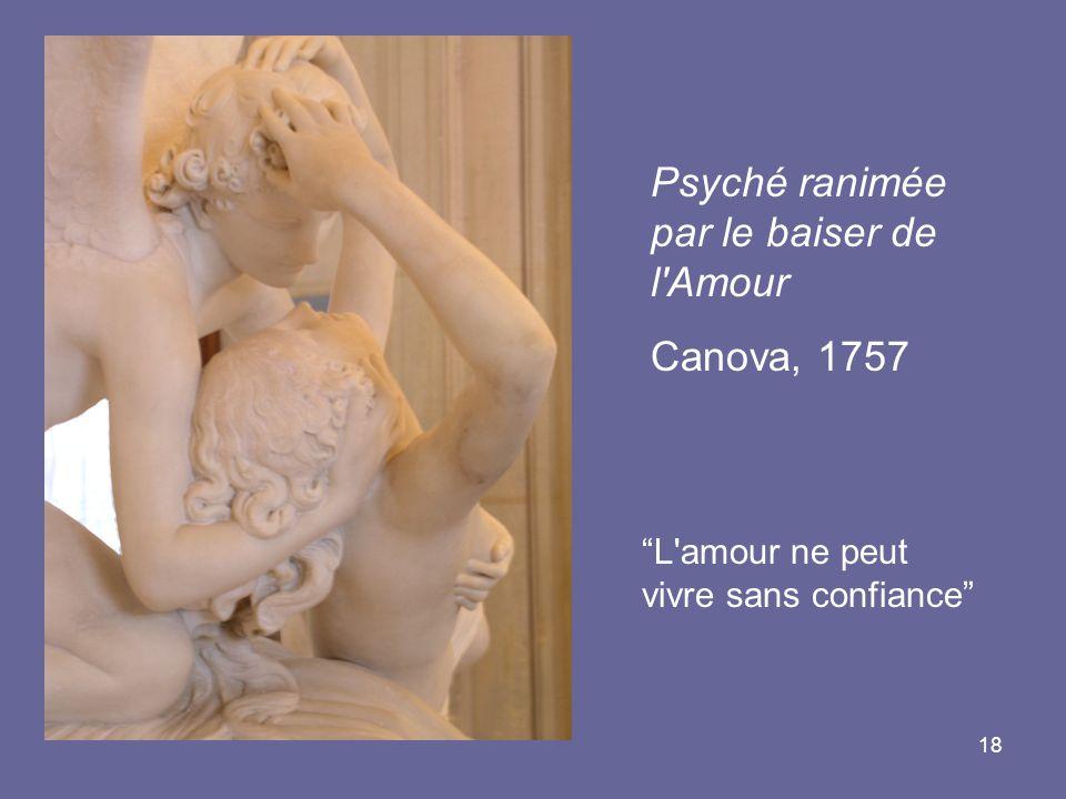 18 Psyché ranimée par le baiser de l'Amour Canova, 1757 L'amour ne peut vivre sans confiance