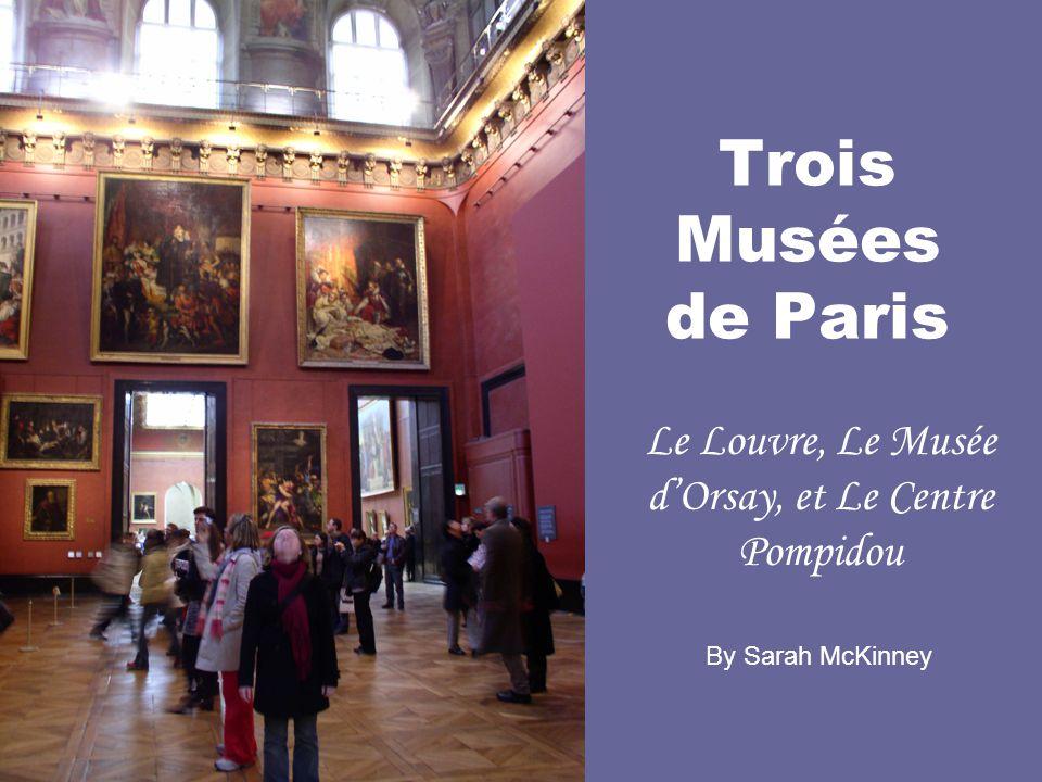 Trois Musées de Paris Le Louvre, Le Musée dOrsay, et Le Centre Pompidou By Sarah McKinney