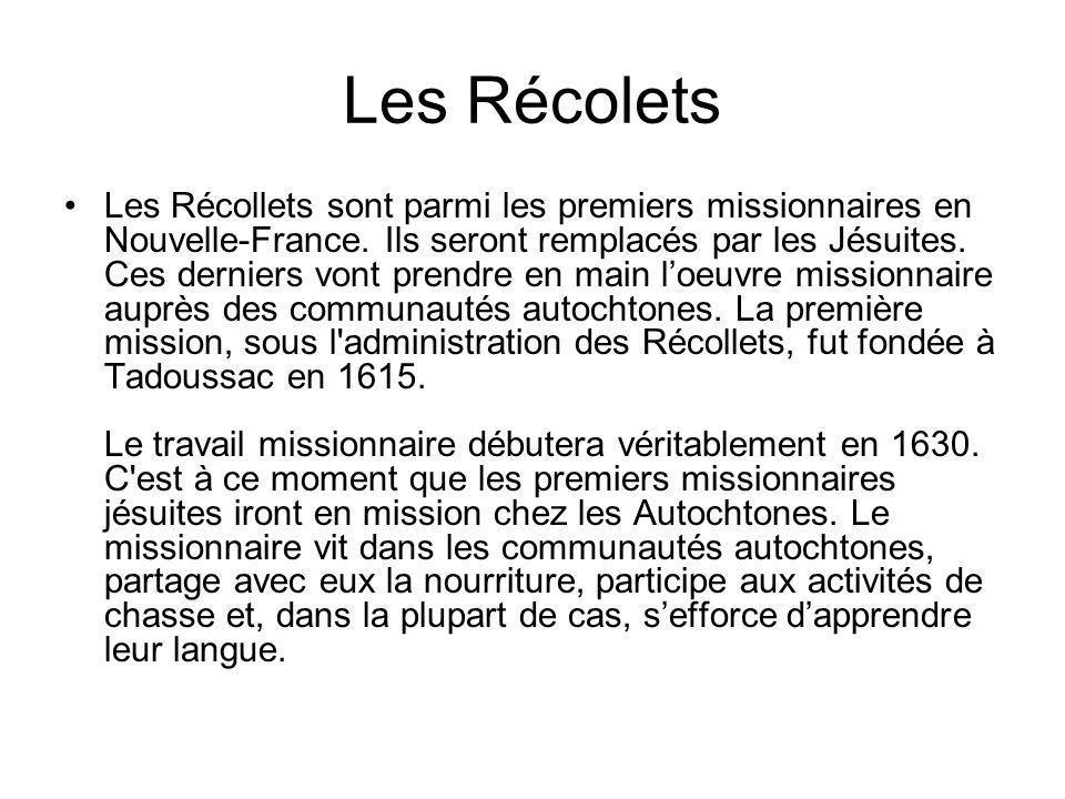 Les Récolets Les Récollets sont parmi les premiers missionnaires en Nouvelle-France. Ils seront remplacés par les Jésuites. Ces derniers vont prendre