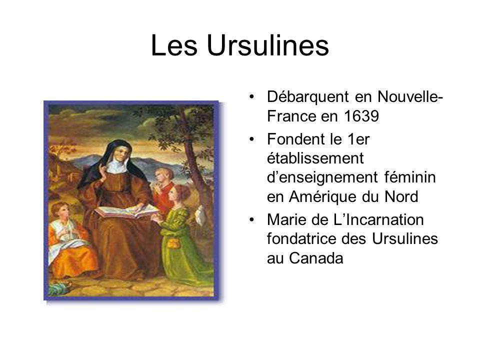 Les Ursulines Débarquent en Nouvelle- France en 1639 Fondent le 1er établissement denseignement féminin en Amérique du Nord Marie de LIncarnation fond