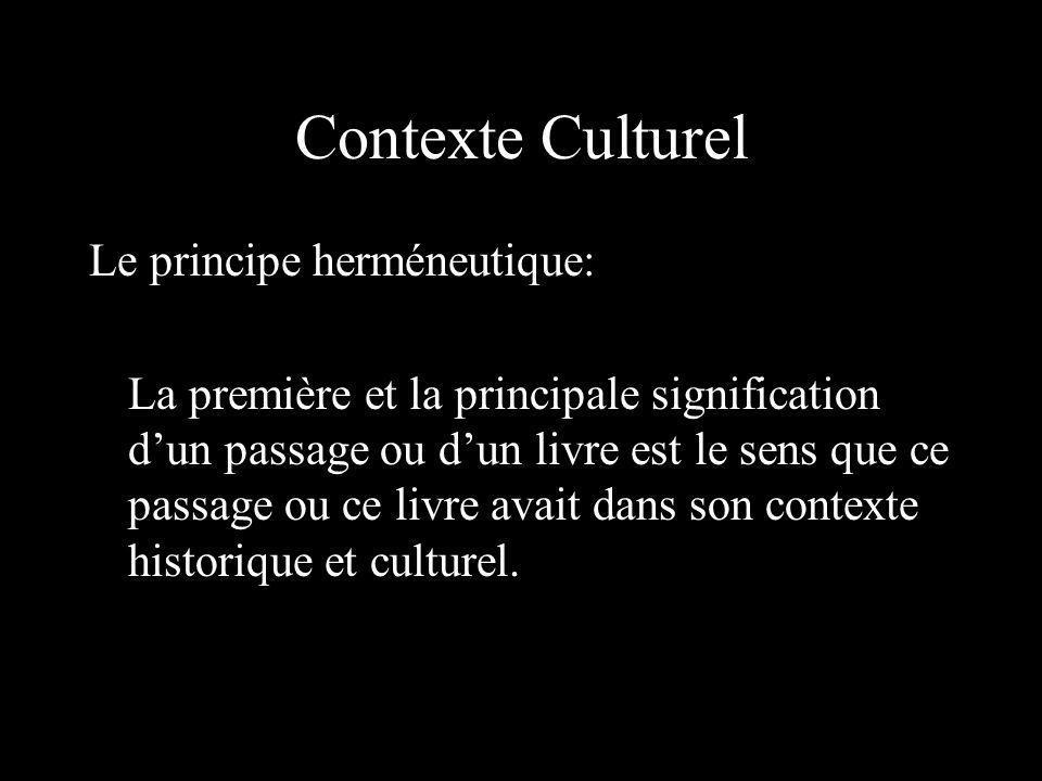 Contexte Culturel Le principe herméneutique: La première et la principale signification dun passage ou dun livre est le sens que ce passage ou ce livr