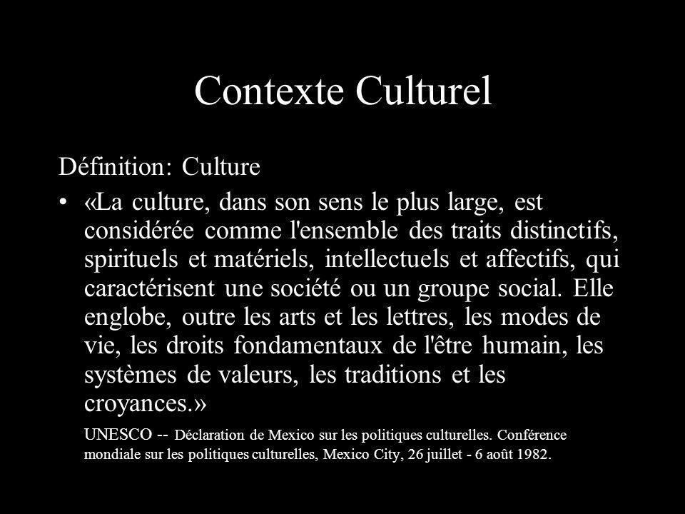 Contexte Culturel Définition: Culture «La culture, dans son sens le plus large, est considérée comme l'ensemble des traits distinctifs, spirituels et