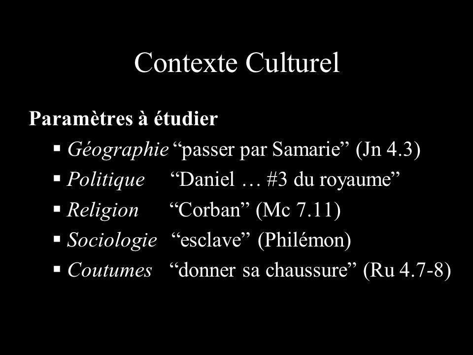 Contexte Culturel Paramètres à étudier Géographie passer par Samarie (Jn 4.3) Politique Daniel … #3 du royaume Religion Corban (Mc 7.11) Sociologie es