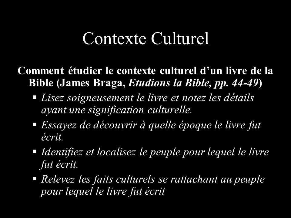 Contexte Culturel Comment étudier le contexte culturel dun livre de la Bible (James Braga, Etudions la Bible, pp. 44-49) Lisez soigneusement le livre