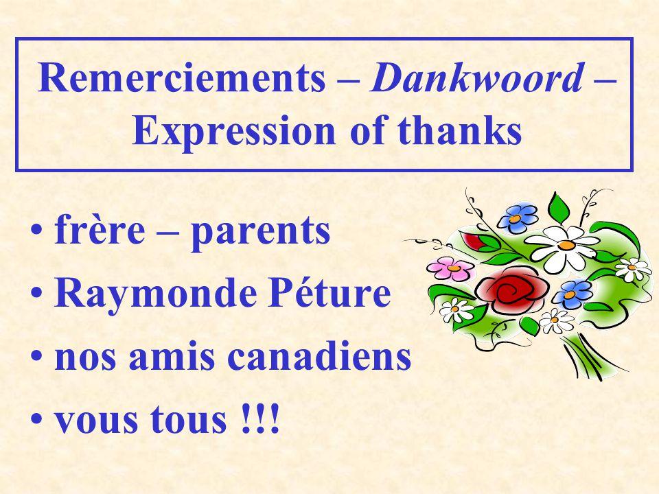 Remerciements – Dankwoord – Expression of thanks frère – parents Raymonde Péture nos amis canadiens vous tous !!!