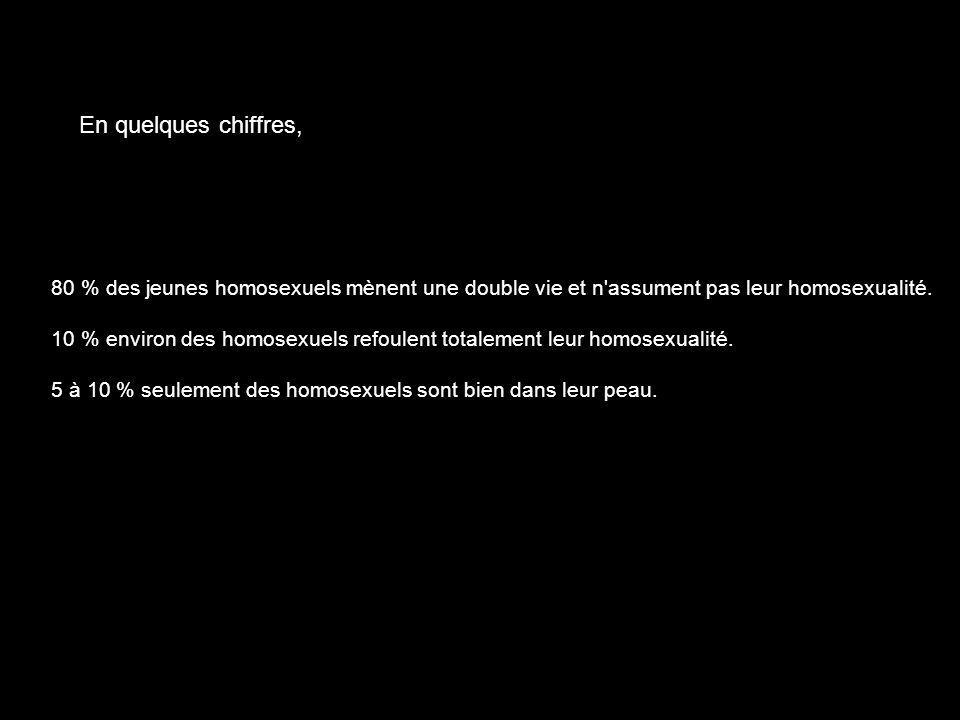 80 % des jeunes homosexuels mènent une double vie et n assument pas leur homosexualité.