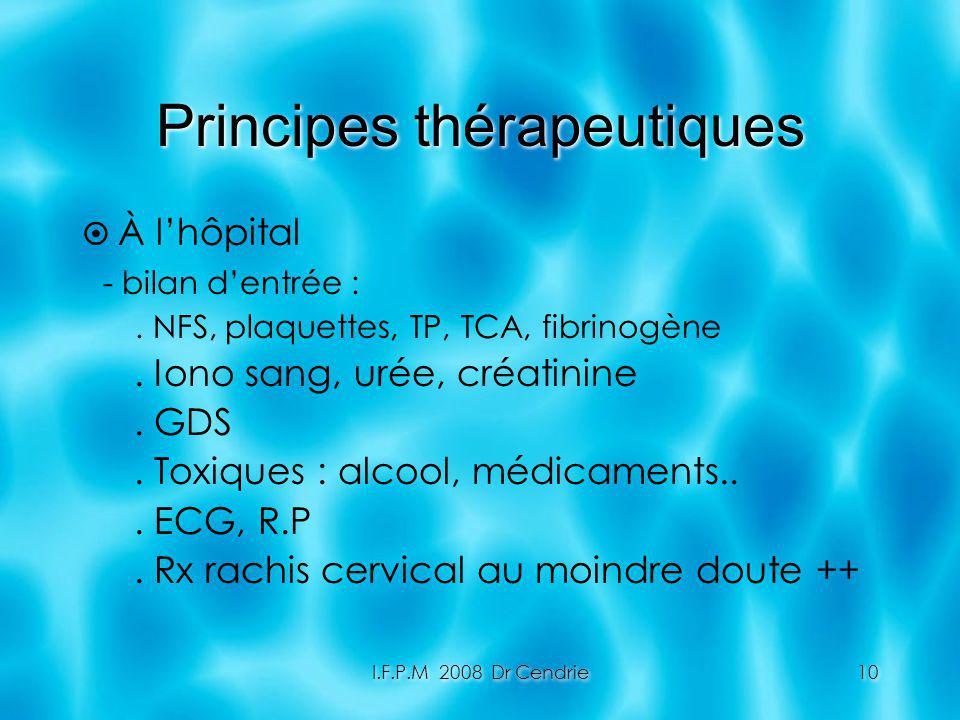 I.F.P.M 2008 Dr Cendrie10 Principes thérapeutiques À lhôpital - bilan dentrée :. NFS, plaquettes, TP, TCA, fibrinogène. Iono sang, urée, créatinine. G