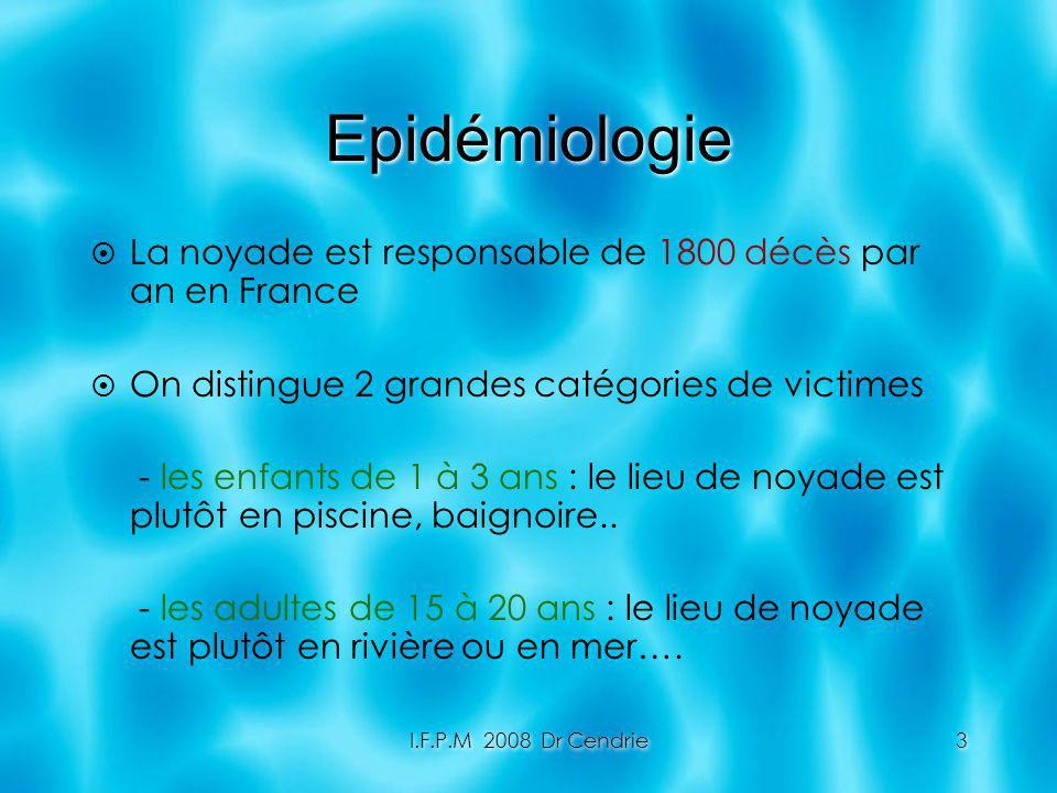 I.F.P.M 2008 Dr Cendrie3 Epidémiologie La noyade est responsable de 1800 décès par an en France On distingue 2 grandes catégories de victimes - les en