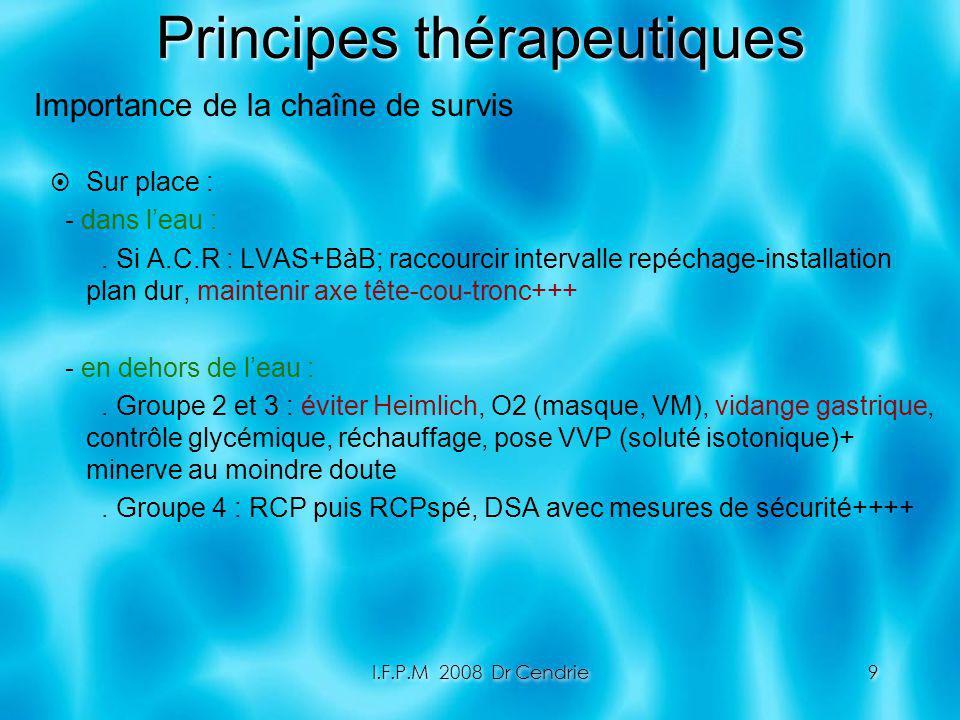 I.F.P.M 2008 Dr Cendrie9 Principes thérapeutiques Sur place : - dans leau :. Si A.C.R : LVAS+BàB; raccourcir intervalle repéchage-installation plan du