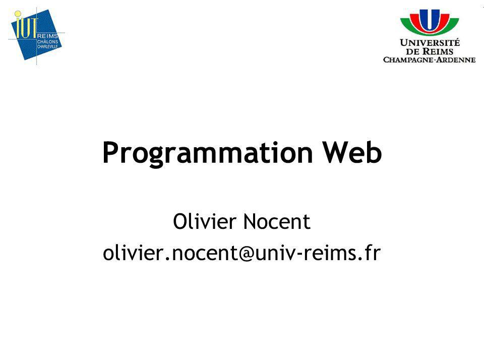 Programmation Web Olivier Nocent olivier.nocent@univ-reims.fr