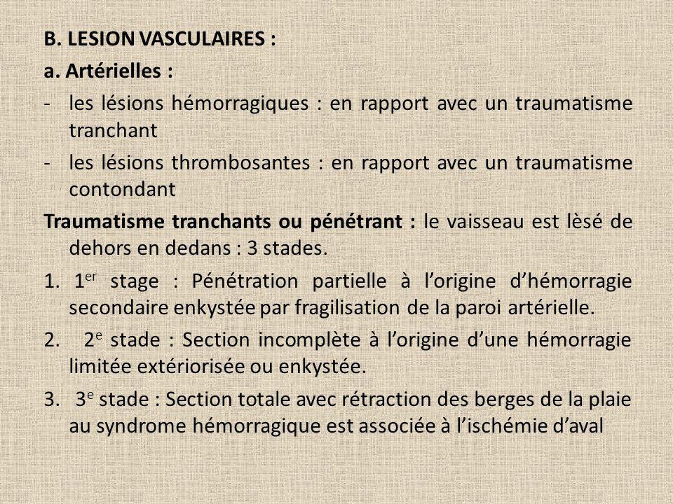 B. LESION VASCULAIRES : a. Artérielles : -les lésions hémorragiques : en rapport avec un traumatisme tranchant -les lésions thrombosantes : en rapport