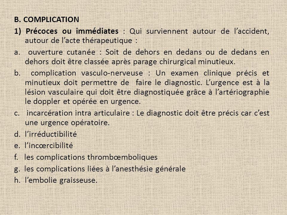 B. COMPLICATION 1) Précoces ou immédiates : Qui surviennent autour de laccident, autour de lacte thérapeutique : a. ouverture cutanée : Soit de dehors