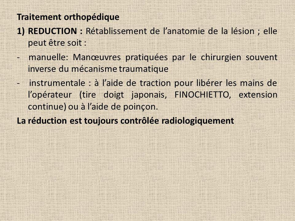 Traitement orthopédique 1) REDUCTION : Rétablissement de lanatomie de la lésion ; elle peut être soit : - manuelle: Manœuvres pratiquées par le chirur