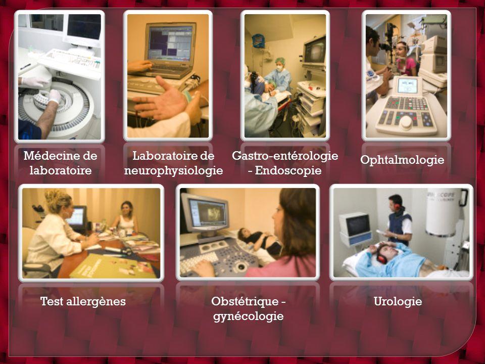 Médecine de laboratoire Laboratoire de neurophysiologie Gastro-entérologie - Endoscopie Ophtalmologie Test allergènesObstétrique - gynécologie Urologi