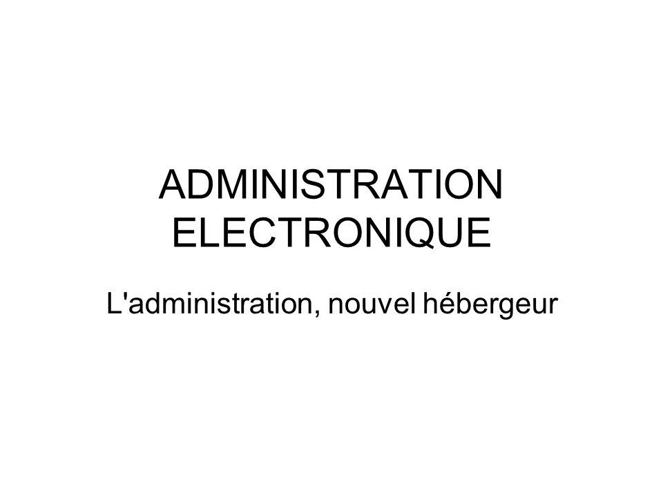 ADMINISTRATION ELECTRONIQUE L administration, nouvel hébergeur