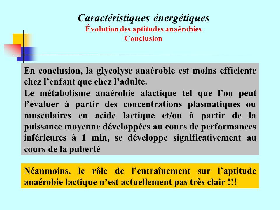 Caractéristiques énergétiques Évolution des aptitudes anaérobies Conclusion En conclusion, la glycolyse anaérobie est moins efficiente chez lenfant que chez ladulte.
