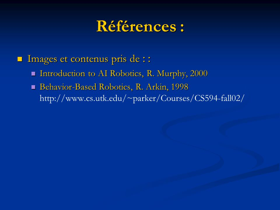 Références : Images et contenus pris de : : Images et contenus pris de : : Introduction to AI Robotics, R. Murphy, 2000 Introduction to AI Robotics, R