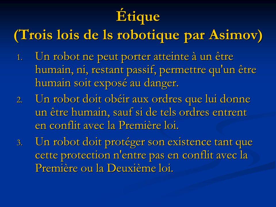 Étique (Trois lois de ls robotique par Asimov) 1. Un robot ne peut porter atteinte à un être humain, ni, restant passif, permettre qu'un être humain s