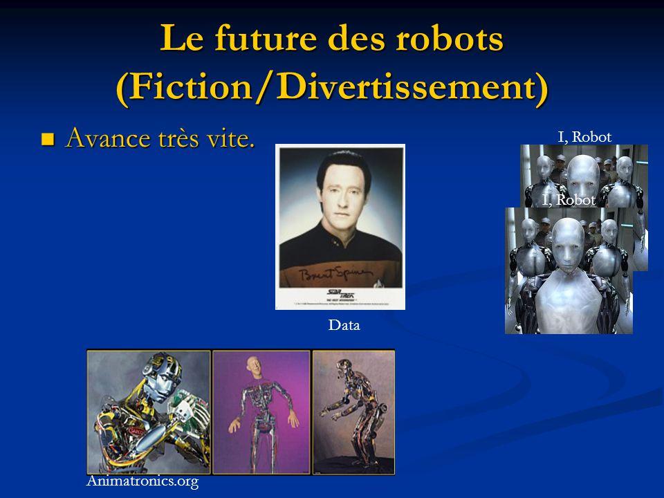 Le future des robots (Fiction/Divertissement) Avance très vite. Avance très vite. Animatronics.org I, Robot Data I, Robot