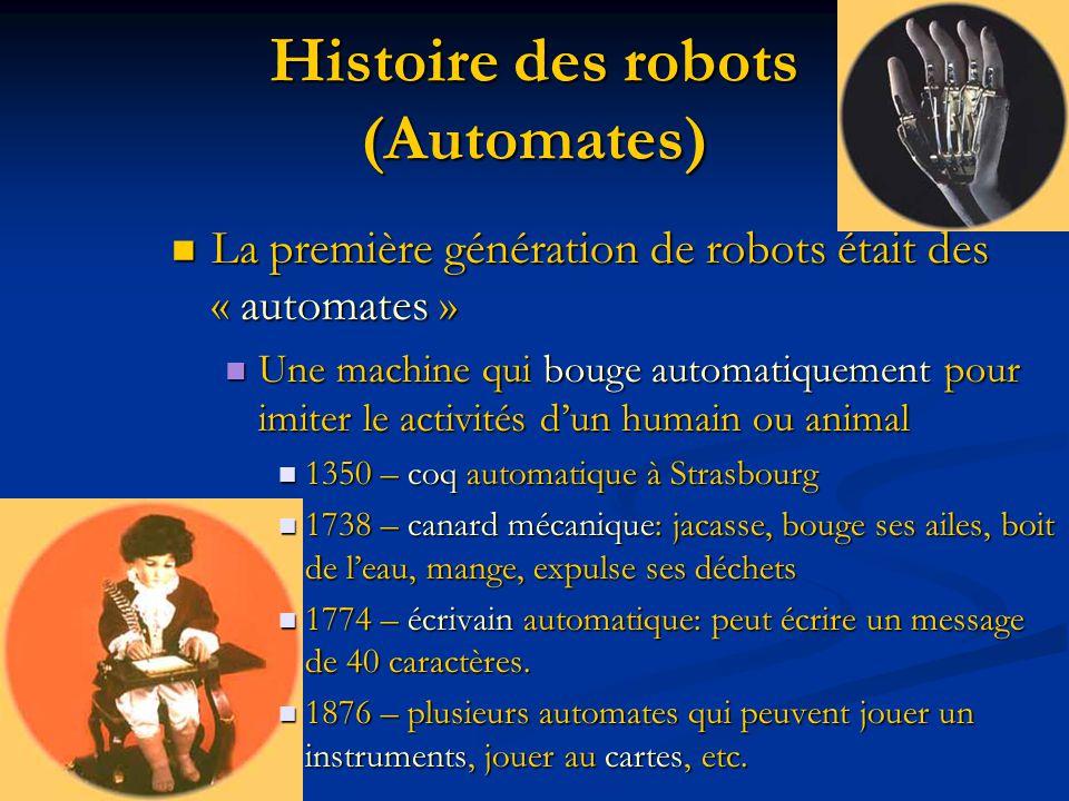 Histoire des robots 1801: machine textile programmée par des cartes poinçonnés 1801: machine textile programmée par des cartes poinçonnés 1921: le mot « robot » est introduit par Karel Capek dans la pièce Rezons Universal Robots.