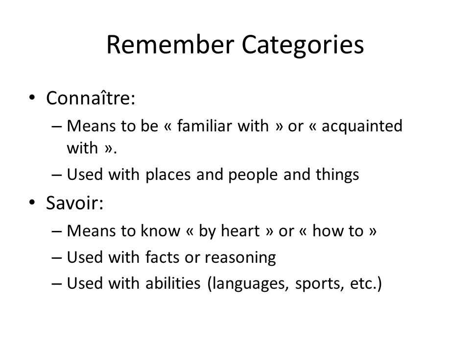 Remember Categories Connaître: – Means to be « familiar with » or « acquainted with ».