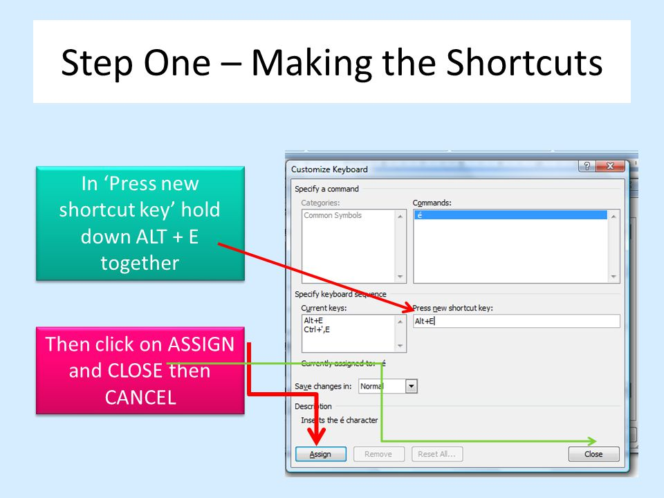 Step One – Making the Shortcuts In Press new shortcut key hold down ALT + E together Then click on ASSIGN and CLOSE then CANCEL