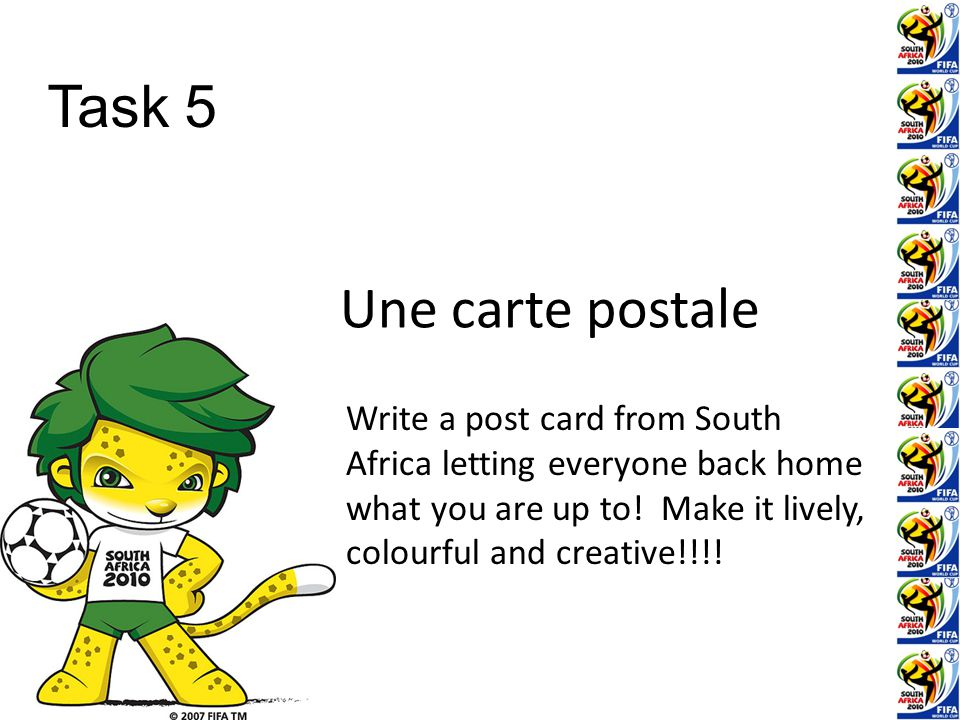 Une carte postale Write a post card from South Africa letting everyone back home what you are up to.