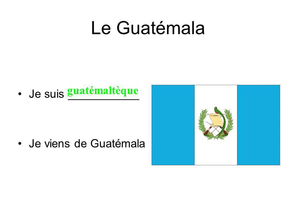 Le Guatémala Je suis ___________ Je viens de Guatémala guatémaltèque