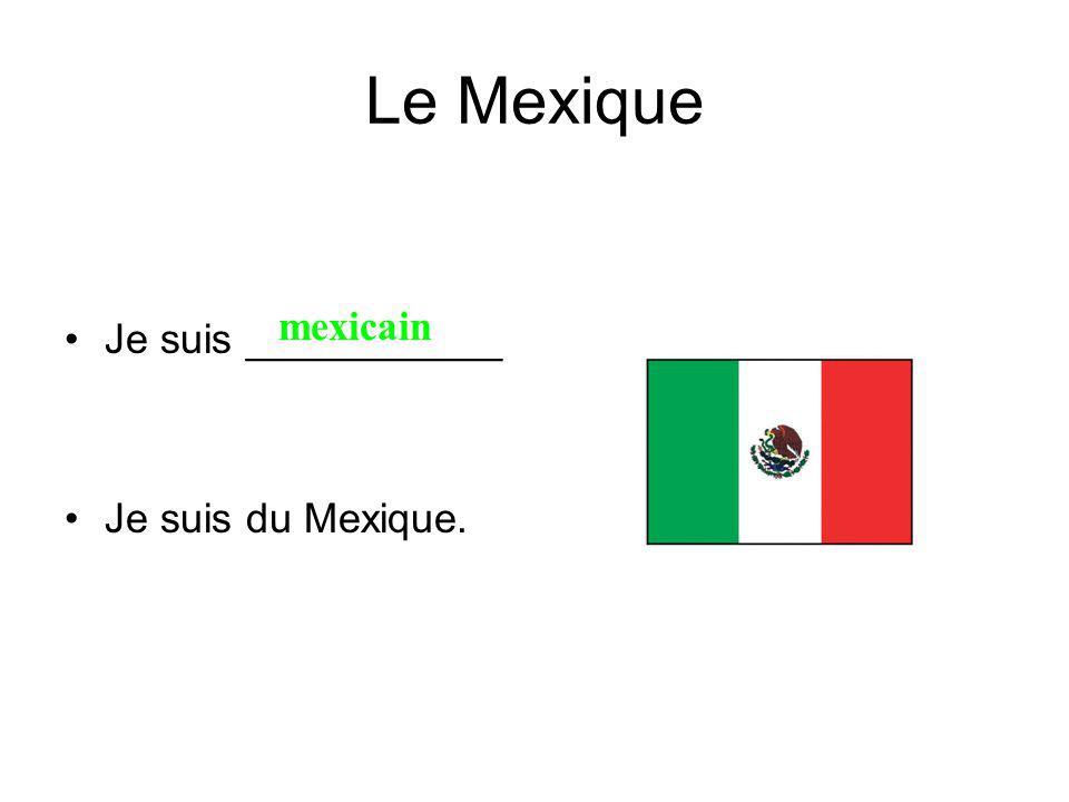 Le Mexique Je suis ___________ Je suis du Mexique. mexicain