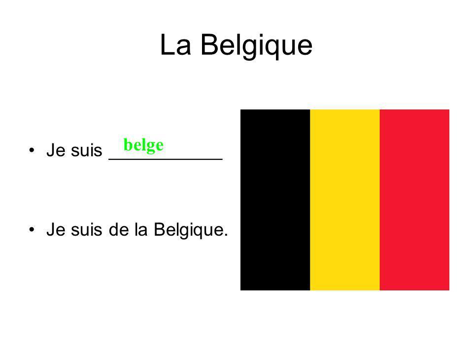 La Belgique Je suis ___________ Je suis de la Belgique. belge