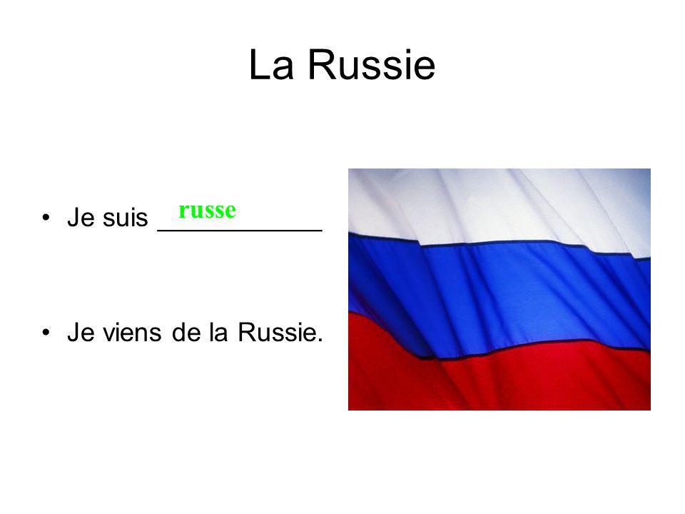 La Russie Je suis ___________ Je viens de la Russie. russe
