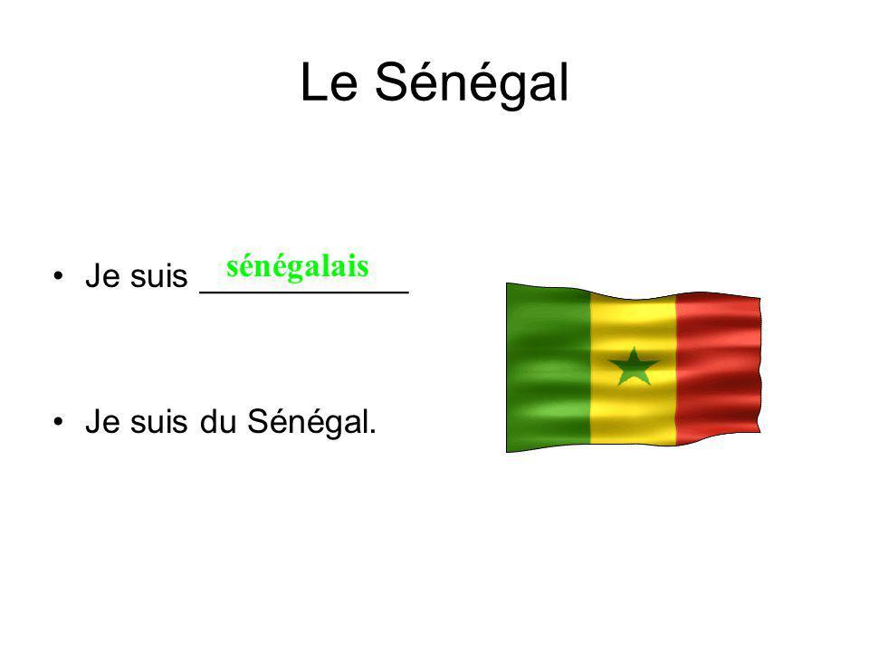 Le Sénégal Je suis ___________ Je suis du Sénégal. sénégalais