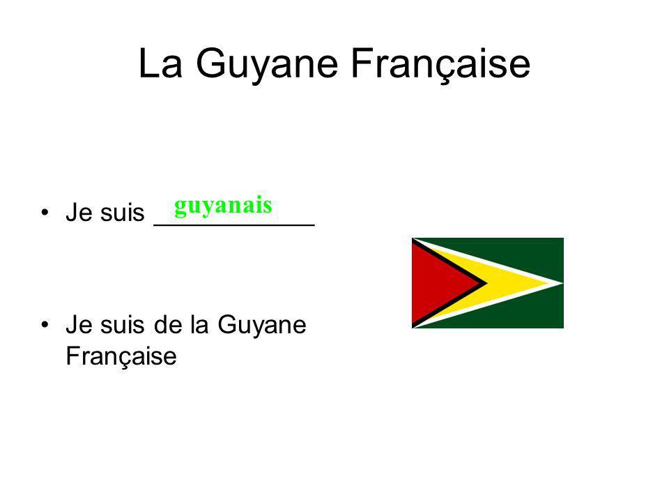 La Guyane Française Je suis ___________ Je suis de la Guyane Française guyanais