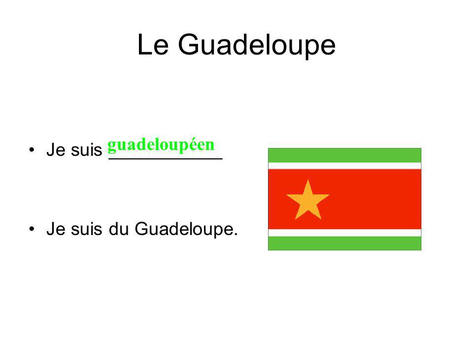 Le Guadeloupe Je suis ___________ Je suis du Guadeloupe. guadeloupéen