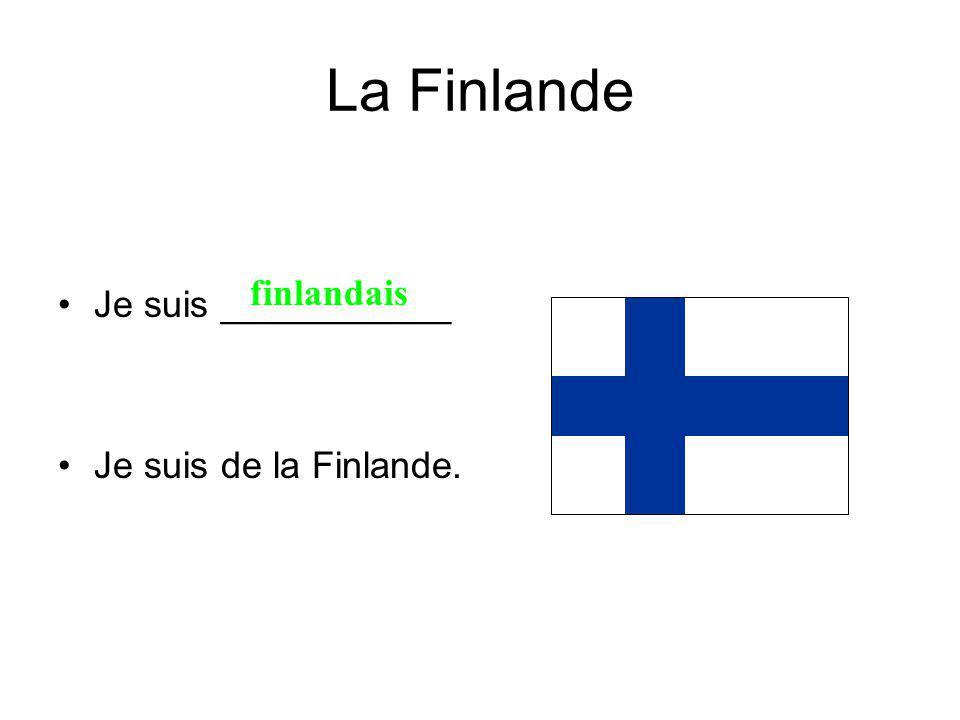 La Finlande Je suis ___________ Je suis de la Finlande. finlandais