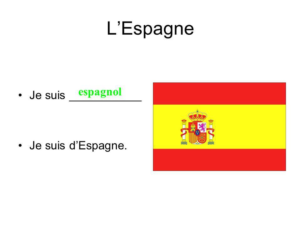 LEspagne Je suis ___________ Je suis dEspagne. espagnol