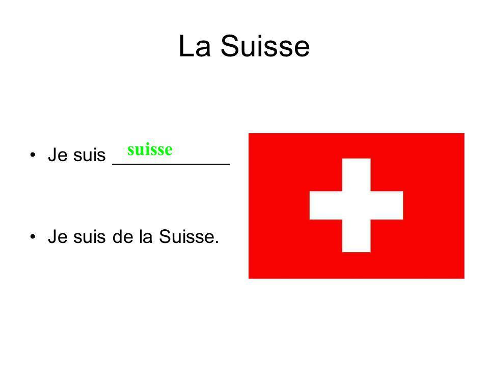 La Suisse Je suis ___________ Je suis de la Suisse. suisse