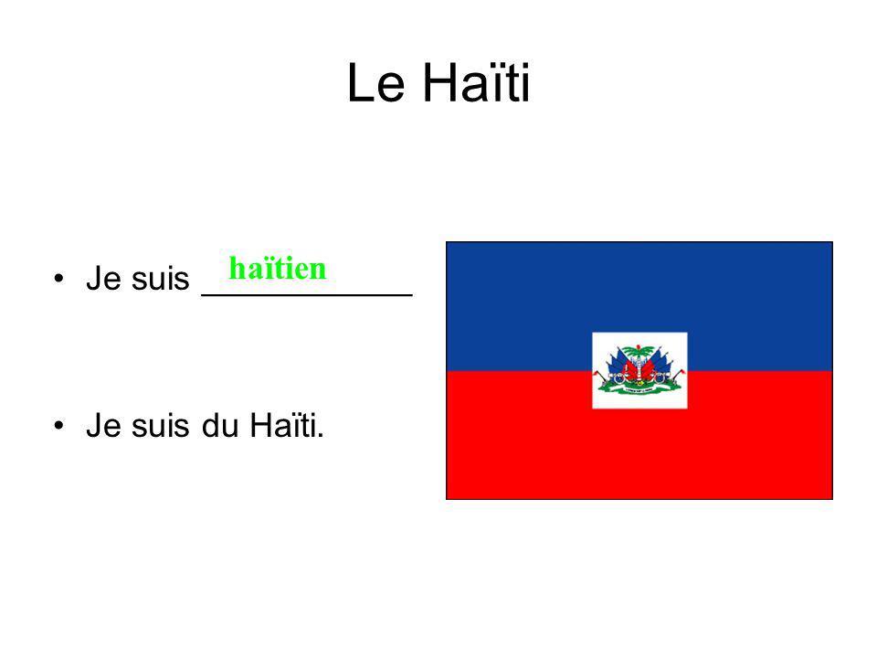 Le Haïti Je suis ___________ Je suis du Haïti. haïtien