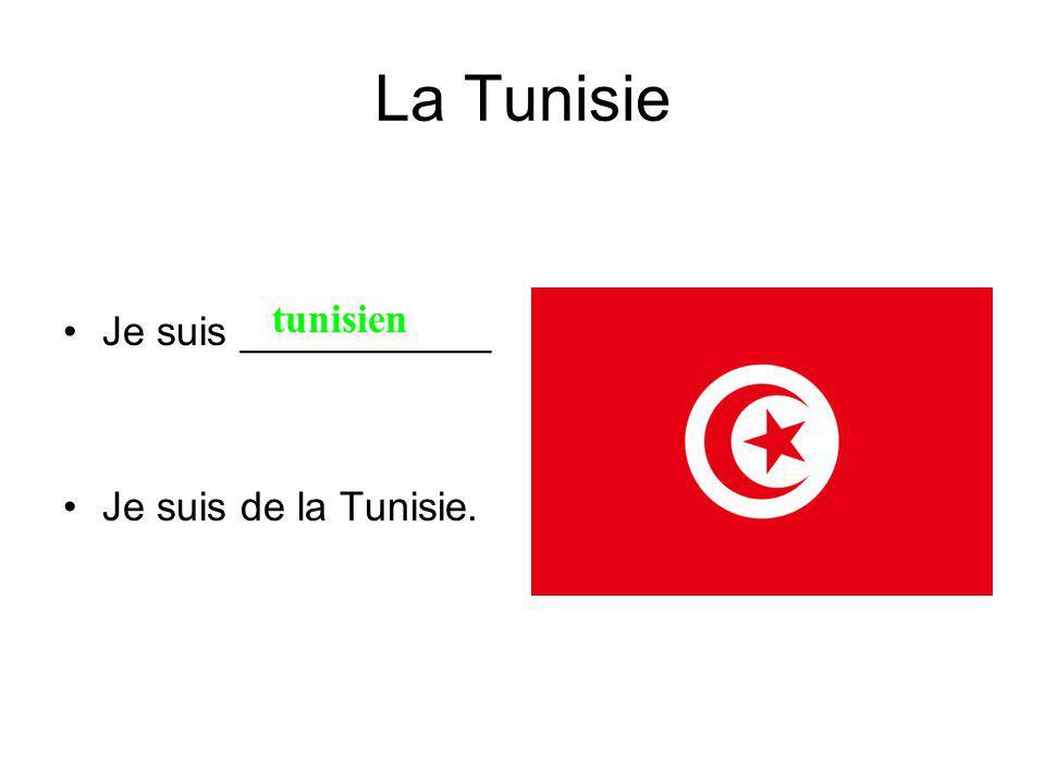 La Tunisie Je suis ___________ Je suis de la Tunisie. tunisien